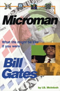 Microman: What Life Might Be Like If You Were Bill Gates MICROMAN [ I. B. McIntosh ]