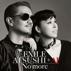 No more (CD+DVD) [ EXILE ATSUSHI + AI ]