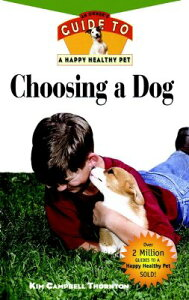 Choosing a Dog: An Owner's Guide to a Happy Healthy Pet CHOOSING A DOG (Your Happy Healthy Pet Guides) [ Kim Campbell Thornton ]