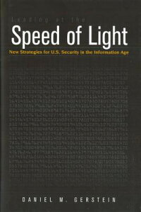 Leading at the Speed of Light: New Strategies for U.S. Security in the Information Age LEADING AT THE SPEED OF LIGHT (Issues in Twenty-First Century Warfare) [ Daniel M. Gerstein ]