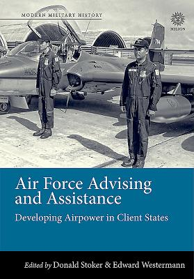 Air Force Advising and Assistance: Developing Airpower in Client States画像
