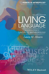 Living Language: An Introduction to Linguistic Anthropology LIVING LANG 2/E (Primers in Anthropology) [ Laura M. Ahearn ]