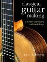Classical Guitar Making: A Modern Approach to Traditional Design CLASSICAL GUITAR MAKING [ John S...