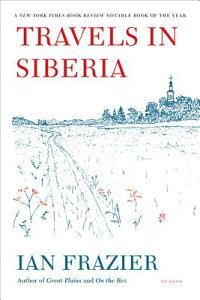 Travels in Siberia TRAVELS IN SIBERIA [ Ian Frazier ]