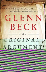 The Original Argument: The Federalists' Case for the Constitution, Adapted for the 21st Century ORIGINAL ARGUMENT [ Glenn Beck ]