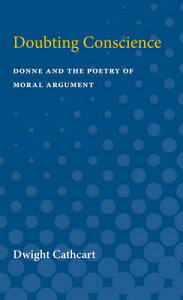 Doubting Conscience: Donne and the Poetry of Moral Argument DOUBTING CONSCIENCE [ Dwight Cathcart ]