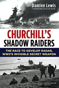 Churchill's Shadow Raiders: The Race to Develop Radar, World War II's Invisible Secret Weapon CHURCHILLS SHADOW RAIDERS [ Damien Lewis ]