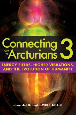 Connecting with the Arcturians 3: Energy Fields, Higher Vibrations, and the Evolution of Humanity画像