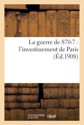 La Guerre de 1870-71: L'Investissement de Paris FRE-GUERRE DE 1870-71 LINVESTI (Histoire) ...