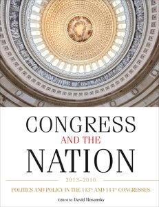 Congress and the Nation 2013-2016, Volume XIV: Politics and Policy in the 113th and 114th Congresses CONGRESS & THE NATION 2013-201 [ David Hosansky ]