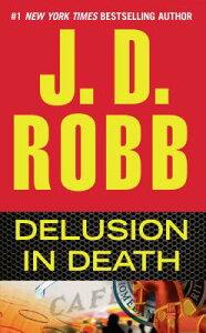 Delusion in Death DELUSION IN DEATH (In Death) [ J. D. Robb ]