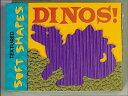 Dinos! DINOS (Textured Soft Shapes) [ Kate Davis ]