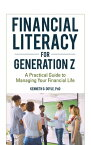 Financial Literacy for Generation Z: A Practical Guide to Managing Your Financial Life FINANCIAL LITERACY FOR GENERAT [ Kenneth O. Doyle ]