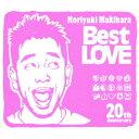 Noriyuki Makihara 20th Anniversary Best LOVE [ Noriyuki Makihara ]