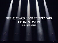 SHINee WORLD THE BEST 2018 〜FROM NOW ON〜 in TOKYO DOME(初回生産限定盤)【Blu-ray】