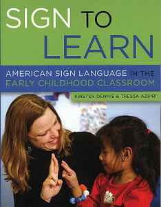 Sign to Learn: American Sign Language in the Early Childhood Classroom SIGN TO LEARN [ Kirsten Dennis ]