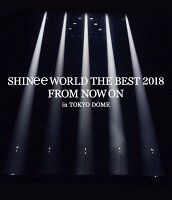 SHINee WORLD THE BEST 2018 〜FROM NOW ON〜 in TOKYO DOME(通常盤)【Blu-ray】