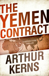 The Yemen Contract: A Hayden Stone Thriller YEMEN CONTRACT (Hayden Stone Thrillers) [ Arthur Kerns ]