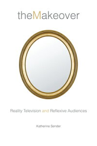 The Makeover: Reality Television and Reflexive Audiences MAKEOVER (Critical Cultural Communication) [ Katherine Sender ]