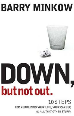 Down, But Not Out: 10 Steps for Rebuilding Your Life, Your Career, & All That Other Stuff画像