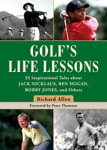 Golf's Life Lessons: 55 Inspirational Tales about Jack Nicklaus, Ben Hogan, Bobby Jones, and Others GOLFS LIFE LESSONS [ Richard Allen ]