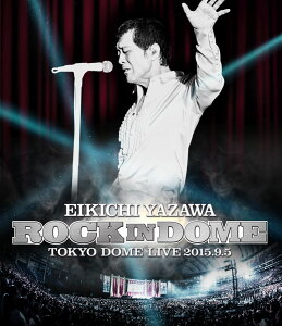 ROCK IN DOME 【Blu-ray】 [ 矢沢永吉 ]