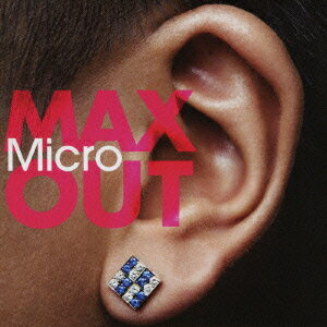 MAX OUT [ Micro ]