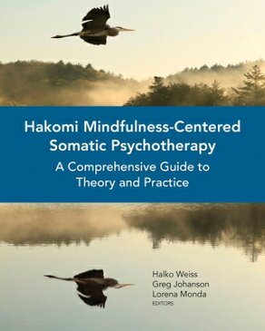 Hakomi Mindfulness-Centered Somatic Psychotherapy: A Comprehensive Guide to Theory and Practice HAKOMI MINDFULNESS-CENTERED SO [ Halko Weiss ]
