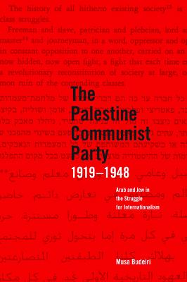 The Palestine Communist Party 1919-1948: Arab and Jew in the Struggle for Internationalism P...
