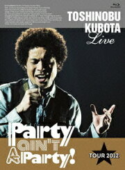 25th Anniversary Toshinobu Kubota Concert Tour 2012 Party ain't A Party! 【初回生産限定版】【Blu-ray】