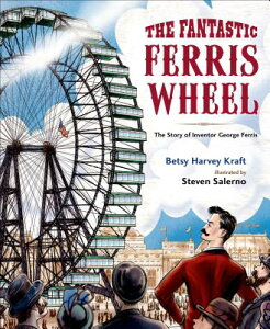 The Fantastic Ferris Wheel: The Story of Inventor George Ferris FANTASTIC FERRIS WHEEL [ Betsy Harvey Kraft ]