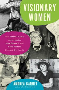Visionary Women: How Rachel Carson, Jane Jacobs, Jane Goodall, and Alice Waters Changed Our World VISIONARY WOMEN [ Andrea Barnet ]