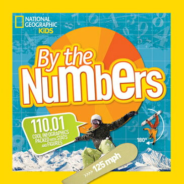 By the Numbers: 110.01 Cool Infographics Packed with STATS and Figures NATL GEO KIDS BY THE NUMBERS (National Geographic Kids) [ National Geographic Kids ]