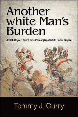 Another White Man's Burden: Josiah Royce's Quest for a Philosophy of White Racial Empire画像