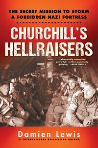 Churchill's Hellraisers: The Thrilling Secret Ww2 Mission to Storm a Forbidden Nazi Fortress CHURCHILLS HELLRAISERS [ Damien Lewis ]