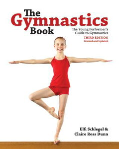 The Gymnastics Book: The Young Performer's Guide to Gymnastics GYMNASTICS BK 3/E REV/E [ Elfi Schlegel ]
