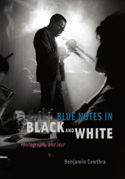 Blue Notes in Black and White: Photography and Jazz BLUE NOTES IN BLACK & WHITE [ Benjamin Cawthra ]
