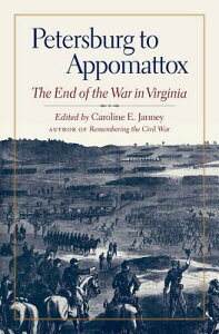 Petersburg to Appomattox: The End of the War in Virginia PETERSBURG TO APPOMATTOX (Military Campaigns of the Civil War) [ Caroline E. Janney ]