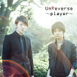 〜player〜 [ UnReverse ]