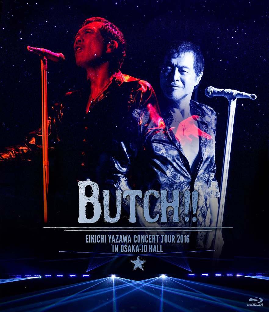 EIKICHI YAZAWA CONCERT TOUR 2016「BUTCH!!」IN OSAKA-JO HALL【Blu-ray】画像