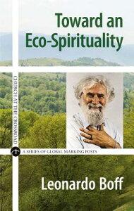 Toward an Eco-Spirituality TOWARD AN ECO-SPIRITUALITY (Church at the Crossroad) [ Leonardo Boff ]