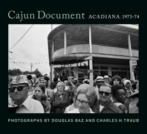 Cajun Document: Acadiana, 1973-74 CAJUN DOCUMENT [ Douglas Baz ]
