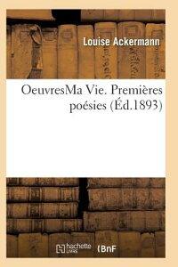 Oeuvres Ma Vie. Premieres Poesies Poesies Philosophiques Mai 1877 = Oeuvres Ma Vie. Premia]res Poa(c FRE-OEUVRES MA VIE PREMIERES P (Litterature) [ Ackermann-L ]