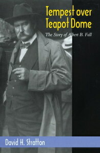 Tempest Over Teapot Dome: The Story of Albert B. Fall TEMPEST OVER TEAPOT DOME (Oklahoma Western Biographies) [ David H. Stratton ]