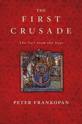 洋書, SOCIAL SCIENCE The First Crusade: The Call from the East 1ST CRUSADE Peter Frankopan