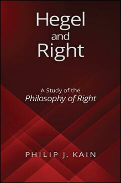 Hegel and Right: A Study of the Philosophy of Right HEGEL & RIGHT [ Philip J. Kain ]