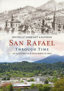 San Rafael Through Time: As Illustrated & Described in 1884 SAN RAFAEL THROUGH TIME [ Michelle Sarjeant Kaufman ]