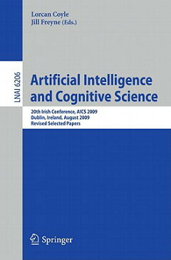 Artificial Intelligence and Cognitive Science: 20th Irish Conference, Aics 2009, Dublin, Ireland, Au ARTIFICIAL INTELLIGENCE & COGN (Lecture Notes in Computer Science / Lecture Notes in Artific) [ Lorcan Coyle ]