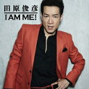 I AM ME! [ 田原俊彦 ]