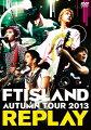 AUTUMN TOUR 2013 REPLAY